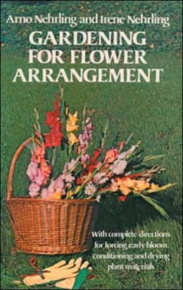 Gardening for Flower Arrangement Arno Nehrling