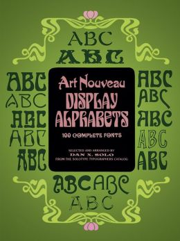 Art Nouveau Display Alphabets: 100 Complete Fonts