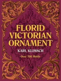 Florid Victorian Ornament: Over 700 Motifs