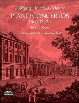 Piano Concertos, Nos. 17-22: in Full Score with Mozart's Cadenzas for Nos. 17-19: (Sheet Music)