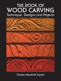 The Book of Wood Carving: Technique, Designs, and Projects