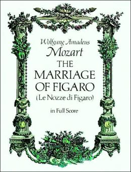 The Marriage of Figaro (Le Nozze di Figaro): in Full Score, Italian and German Text: (Sheet Music)