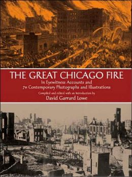The Great Chicago Fire: In Eyewitness Accounts and 70 Contemporary Photographs and Illustrations (Dover Books on Americana)