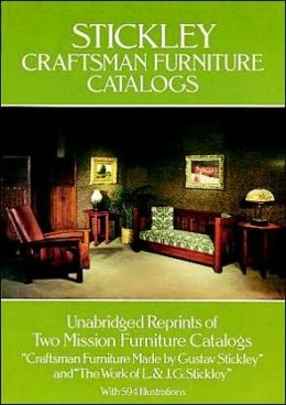Stickley Craftsman Furniture Catalogs: Unabridged Reprints of Two Mission Furniture Catalogs, Craftsman Furniture Made by Gustav Stickley