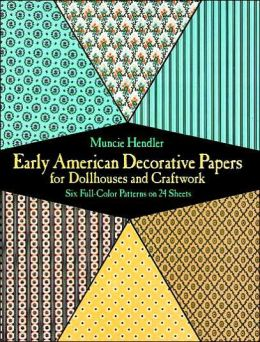 Early American Decorative Papers for Dollhouses and Craftwork: Six Full-Color Patterns on 24 Sheets