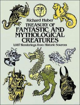 A Treasury of Fantastic and Mythological Creatures: 1,087 Renderings from Historic Sources