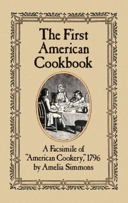First American Cookbook: A Facsimile of American Cookery, 1796