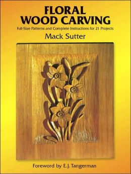 Floral Wood Carving: Full-Size Patterns and Complete Instructions for 21 Projects