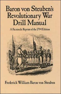 Baron Von Steuben's Revolutionary War Drill Manual: A Facsimile Reprint of the 1794 Edition