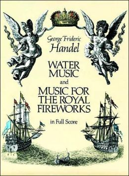 Water Music and Music for the Royal Fireworks: in Full Score: (Sheet Music)