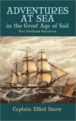 Adventures at Sea in the Great Age of Sail: Five Firsthand Narratives