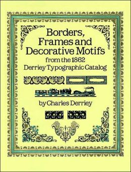 Borders, Frames, and Decorative Motifs from the 1862 Derriey Typographic Catalog: From the 1862 Derriey Typographic Catalog