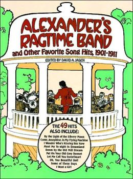 Alexander's Ragtime Band and Other Favorite Song Hits, 1901-1911