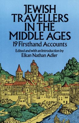 Jewish Travellers in the Middle Ages: 19 Firsthand Accounts