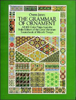 The Grammar of Ornament: All 100 Color Plates from the Folio Edition of the Great Victorian Sourcebook of Historic Design