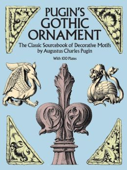 Pugin's Gothic Ornament: The Classic Sourcebook of Decorative Motifs with 100 Plates