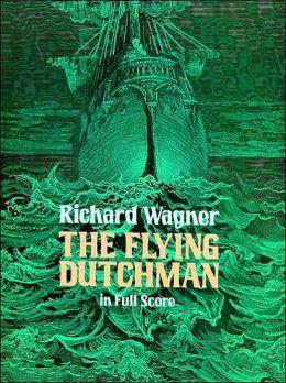 The Flying Dutchman (Der Fliegende Hollander): in Full Score: (Sheet Music)