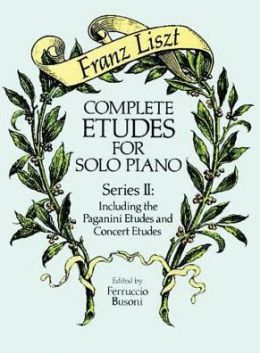 Complete Etudes for Solo Piano, Series II: Including the Paganini Etudes and Concert Etudes: (Sheet Music)