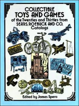 Collectible Toys and Games: Of the Twenties and Thirties from Sears, Roebuck and CO. Catalogs