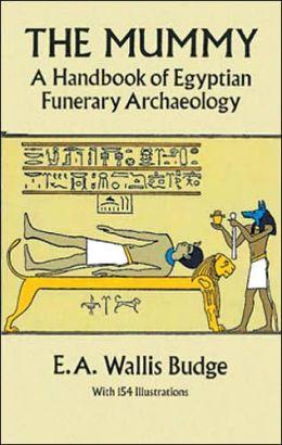 The Mummy: A Handbook of Egyptian Funerary Archaelogy