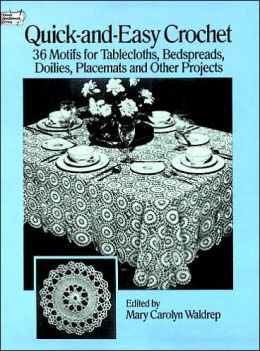 Quick and Easy Crochet: 35 Motifs for Tablecloths, Bedspreads, Doilies, Placemats and Other Projects