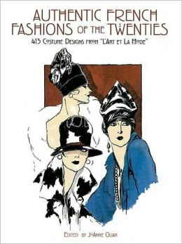 Authentic French Fashions of the Twenties; 413 Costume Designs from L'Art Et la Mode