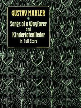 Songs of a Wayfarer and Kindertotenlieder: in Full Score: (Sheet Music)