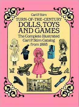Turn-of-the-Century Dolls, Toys and Games: The Complete Illustrated Carl P. Stirn Catalog from 1893