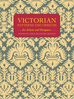 Victorian Patterns and Designs for Artists and Designers