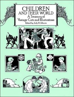 Children and Their World: A Treasury of Vintage Cuts and Illustrations