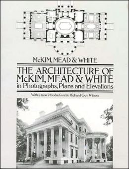 The Architecture of McKim, Mead & White in Photographs, Plans, and Elevations