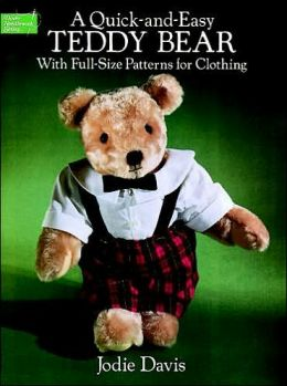 A Quick-and-Easy Teddy Bear: With Full-Size Patterns for Clothing
