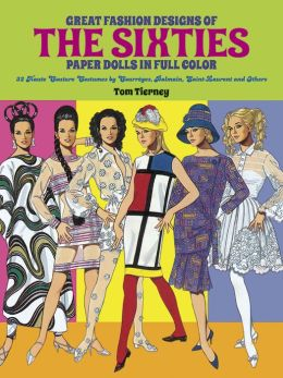 Great Fashion Designs of the Sixties Paper Dolls in Full Color: 32 Haute Couture Costumes by Courreges, Balmain, Saint-Laurent and Others