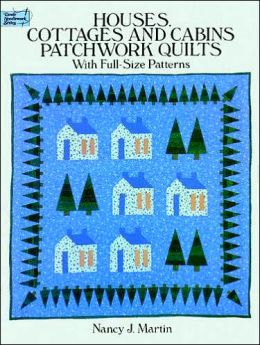 Houses, Cottages, and Cabins Patchwork Quilts: With Full-Size Patterns