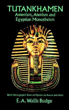 Tutankhamen: Amenism, Atenism and Egyptian Monotheism with Hieroglyphic Texts of Hymns to Amen and Aten