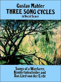 Three Song Cycles in Vocal Score: Songs of a Wayfarer, Kindertotenlieder and Das Lied von der Erde: (Sheet Music)