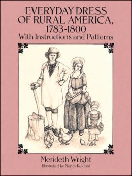 Everyday Dress of Rural America, 1783-1800: With Instructions and Patterns