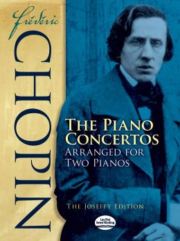 Frederic Chopin: The Piano Concertos Arranged for Two Pianos: The Paderewski Edition
