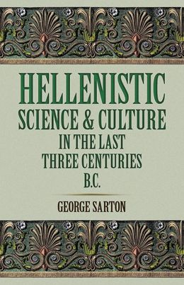 Hellenistic Science and Culture in the Last Three Centuries b.c.