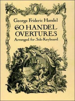 60 Handel Overtures Arranged for Solo Keyboard