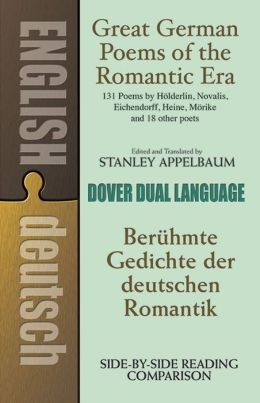 Great German Poems of the Romantic Era/Beruhmte Gedichte der deutschen Romantik: 131 poems by Holderlin, Novalis, Eichendorff, Heine, Morike and 18 other poets