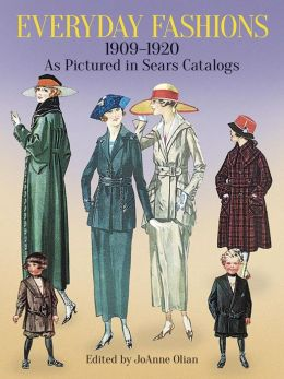 Everyday Fashions 1909-1920: As Pictured in Sears Catalogs