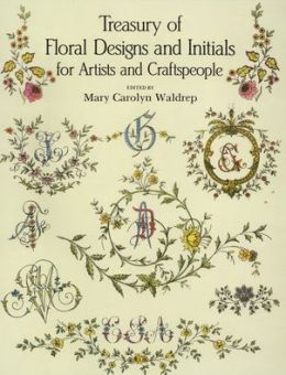 Treasury of Floral Designs and Initials for Artists Craftspeople