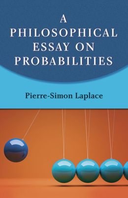 a philosophical essay on probabilities laplace summary How to write a executive summary for research paper university of michigan essay 100 related post of pierre simon laplace philosophical essay on probabilities in.