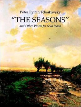 The Seasons: and Other Works for Solo Piano: (Sheet Music)