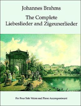 Complete Liebeslieder and Zigeunerlieder: for Four Solo Voices and Piano Accompaniment: (Sheet Music)