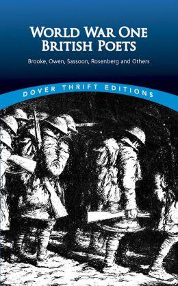 World War One British Poets: Brooke, Owen, Sassoon, Rosenberg, and Others