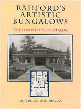 Radford's Artistic Bungalows: The Complete 1908 Catalog