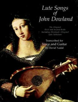 Lute Songs of John Dowland: The Original First and Second Books, Transcribed for Voice and Guitar: (Sheet Music)