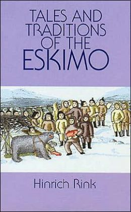 Tales and Traditions of the Eskimo: With a Sketch of Their Habits, Religion, Language and Other Peculiarities